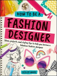 Cover How to Be a Fashion Designer