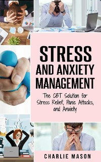 Cover Stress and Anxiety Management The CBT Solution for Stress Relief, Panic Attacks, and Anxiety