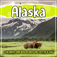 Cover Alaska: A Children's Book With Pictures And Facts Of Alaska