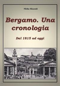 Cover Bergamo. Una cronologia della città dal 1815 ad oggi