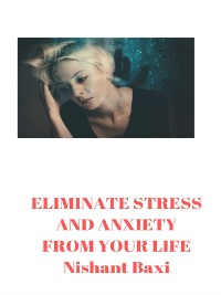 Cover ELIMINATE  STRESS AND  ANXIETY  FROM YOUR LIFE