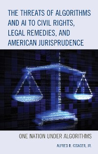 Cover The Threats of Algorithms and AI to Civil Rights, Legal Remedies, and American Jurisprudence