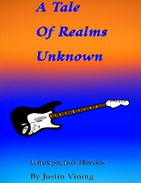 Cover A Tale of Realms Unknown - Unexpected Heroes