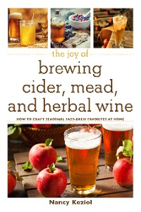 Cover The Joy of Brewing Cider, Mead, and Herbal Wine
