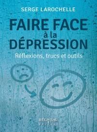 Cover Faire face a la depression : Reflexions, trucs et outils