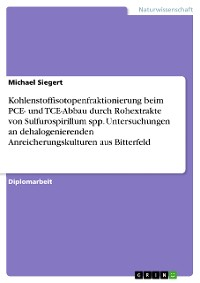 Cover Kohlenstoffisotopenfraktionierung beim PCE- und TCE-Abbau durch Rohextrakte von Sulfurospirillum spp. Untersuchungen an dehalogenierenden Anreicherungskulturen aus Bitterfeld