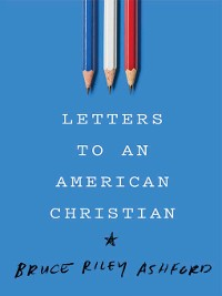 Cover Letters to an American Christian
