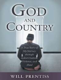 Cover God and Country: A True Story of My Journey Through Indoctrination, Violence, and Jihad