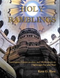 Cover Holy Ramblings: Travelogues, Commentaries, and Meditations On Pilgrimages Far and Near