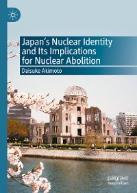 Cover Japan's Nuclear Identity and Its Implications for Nuclear Abolition