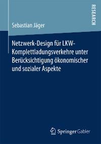 Cover Netzwerk-Design für LKW-Komplettladungsverkehre unter Berücksichtigung ökonomischer und sozialer Aspekte