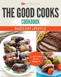 Cover The Good Cooks Cookbook: Paleo Diet Lifestyle - It Just Tastes Better! Volume 2