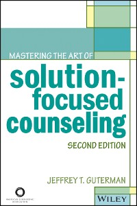 Cover Mastering the Art of Solution-Focused Counseling