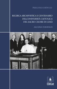 Cover Ricerca archivistica e centenario dell'Università Cattolica del Sacro Cuore di Gesù
