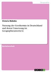 Cover Nutzung der Geothermie in Deutschland und deren Umsetzung im Geographieunterricht