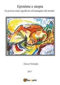 Cover Epistéme e utopia. La poesia come significato ed immagine del mondo