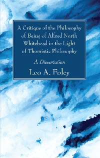 Cover A Critique of the Philosophy of Being of Alfred North Whitehead in the Light of Thomistic Philosophy