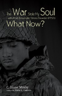 Cover The War Stole My Soul with Post-Traumatic Stress Disorder (PTSD): What Now?