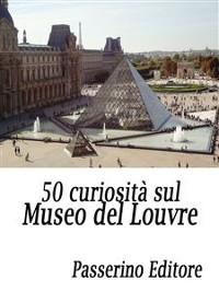 Cover 50 curiosità sul Museo del Louvre
