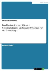 Cover Das Täuferreich von Münster. Gesellschaftliche und soziale Ursachen für die Entstehung