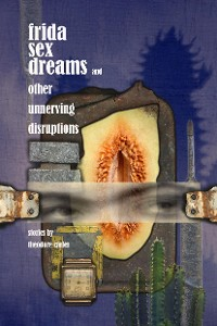 Cover Frida Sex Dreams and Other Unnerving Disruptions