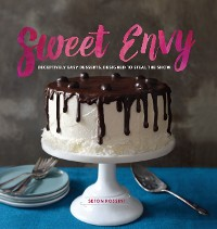Cover Sweet Envy: Deceptively Easy Desserts, Designed to Steal the Show