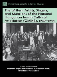 Cover The Writers, Artists, Singers, and Musicians of the National Hungarian Jewish Cultural Association (OMIKE), 1939–1944