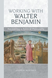Cover Working with Walter Benjamin: Recovering a Political Philosophy