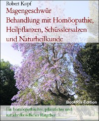 Cover Magengeschwür       Behandlung mit Homöopathie, Heilpflanzen, Schüsslersalzen und Naturheilkunde