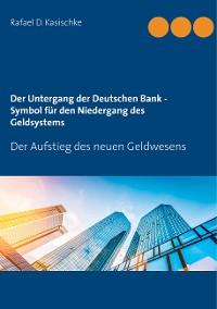Cover Der Untergang der Deutschen Bank - Symbol für den Niedergang des Geldsystems