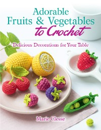 Cover Adorable Fruits & Vegetables to Crochet