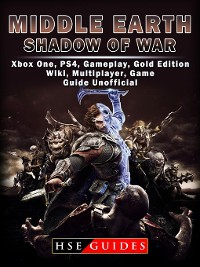 Cover Middle Earth Shadow of War Xbox One, PS4, Gameplay, Gold Edition, Wiki, Multiplayer, Game Guide Unofficial
