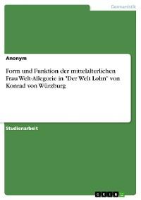 """Cover Form und Funktion der mittelalterlichen Frau Welt-Allegorie in """"Der Welt Lohn"""" von Konrad von Würzburg"""