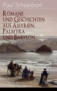 Cover Romane und Geschichten aus Assyrien, Palmyra und Babylon