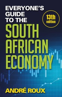 Cover Everyone's Guide to the South African Economy (13th edition)