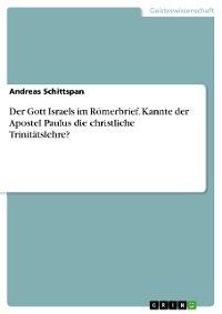 Cover Der Gott Israels im Römerbrief. Kannte der Apostel Paulus die christliche Trinitätslehre?