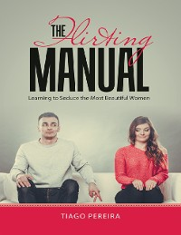 Cover The Flirting Manual: Learning to Seduce the Most Beautiful Women
