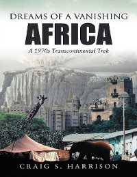Cover Dreams of a Vanishing Africa: A 1970s Transcontinental Trek