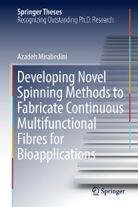 Cover Developing Novel Spinning Methods to Fabricate Continuous Multifunctional Fibres for Bioapplications