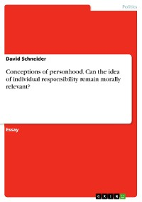 Cover Conceptions of personhood. Can the idea of individual responsibility remain morally relevant?