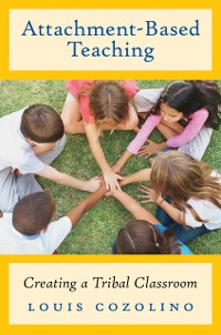 Cover Attachment-Based Teaching: Creating a Tribal Classroom (The Norton Series on the Social Neuroscience of Education)