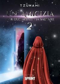 Cover Un'amicizia per due mondi da salvare 2