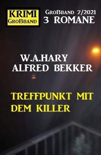 Cover Treffpunkt mit dem Killer: Krimi Großband 7/2021