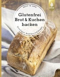 Cover Glutenfrei Brot und Kuchen backen – endlich verständlich