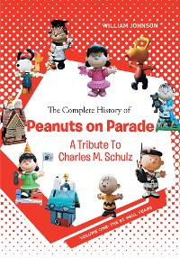 Cover The Complete History of Peanuts on Parade: A Tribute to Charles M. Schulz
