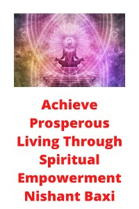 Cover Achieve Prosperous Living Through Spiritual Empowerment