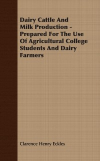 Cover Dairy Cattle And Milk Production - Prepared For The Use Of Agricultural College Students And Dairy Farmers