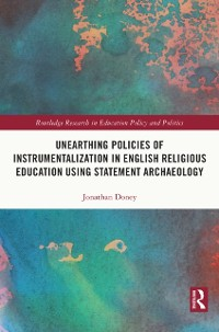 Cover Unearthing Policies of Instrumentalization in English Religious Education Using Statement Archaeology