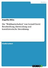 """Cover Die """"Waldlandschaften"""" von Gerard David. Beschreibung, Entwicklung und kunsthistorische Einordnung"""
