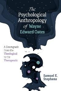 Cover The Psychological Anthropology of Wayne Edward Oates